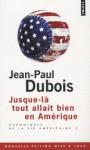 Jusque là tout allait bien en Amérique (Chroniques de la vie américaine Tome #2) - Jean-Paul Dubois