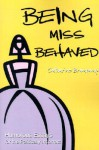 Being Miss Behaved: Humorous Essays for the Politically Incorrect - Catharine Bramkamp