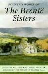 Selected Works of the Brontë Sisters: Jane Eyre / Villette / Wuthering Heights / Agnes Grey / The Tenant of Wildfell Hall - Charlotte Brontë, Emily Brontë, Anne Brontë