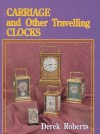 Carriage and Other Travelling Clocks - Derek Roberts