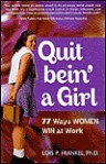 Quit bein' a Girl (77 Ways Women Win at Work) - Lois P. Frankel