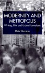 Modernity and Metropolis: Writing, Film and Urban Formations - Peter Brooker