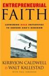 Entrepreneurial Faith: Launching Bold Initiatives to Expand God's Kingdom - Walt Kallestad