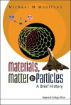 Materials, Matter & Particles: A Brief History - Michael Mark Woolfson