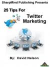 25 tips for twitter marketing - David Nelson