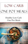Low Carb One Pot Meal Recipes: Quick And Easy Low Carb One Pot Meal Recipes (Low Carb Recipes) - Terry Adams