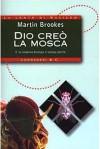 Dio creò la mosca - Martin Brookes, Isabella C. Blum