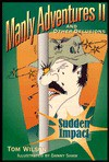 Manly Adventures II and Other Delusions: Sudden Impact - Tom Wilson, Danny Shaw