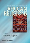 The Wiley-Blackwell Companion to African Religions - Elias Kifon Bongmba