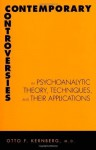 Contemporary Controversies in Psychoanalytic Theory, Techniques, and Their Applications - Otto F. Kernberg