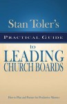 Stan Toler's Practical Guide to Leading Church Boards: How to Plan and Partner for Productive Ministry - Stan Toler