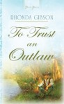 To Trust An Outlaw: 1 (Truly Yours Digital Editions) - Rhonda Gibson