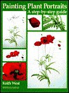 Painting Plant Portraits: A Step-by-Step Guide - Keith R. West, Kew Royal Botanic Gardens