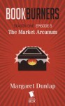 Bookburners: The Market Arcanum (Season 1, Episode 5) - Mur Lafferty, Max Gladstone, Margaret Dunlap, Brian Francis Slattery