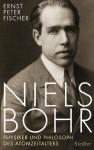 Niels Bohr: Physiker und Philosoph des Atomzeitalters (German Edition) - Ernst Peter Fischer