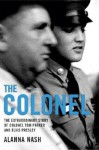 [(Colonel: The Extraordinary Story of Colonel Tom Parker and Elvis Presley)] [Author: Alanna Nash] published on (June, 2006) - Alanna Nash