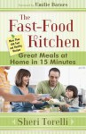 The Fast-Food Kitchen: Great Meals at Home in 15 Minutes; More Than 100 Fast and Healthy Recipes - Sheri Torelli