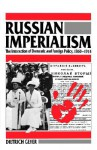 Russian Imperialism: The Interaction of Domestic and Foreign Policy, 1860�1914 - Dietrich Geyer, Bruce Little