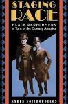 Staging Race: Black Performers in Turn of the Century America - Karen Sotiropoulos