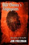 Dick Cheney's Fingerprints: Observations on the Iraq War - Jim Freeman