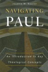 Navigating Paul: An Introduction to Key Theological Concepts - Jouette M. Bassler