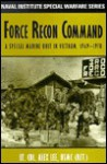 Force Recon Command: A Special Marine Unit in Vietnam, 1969-1970 - Alex Lee, Alfred M. Gray Jr.