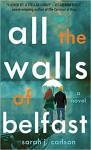 All the Walls of Belfast - Sarah J. Carlson