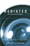 Mediated Associations: Cinematic Dimensions of Social Theory - Daniel O'Connor