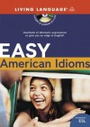 Easy American Idioms: Hundreds of Idiomatic Expressions to Give You an Edge in English (LL (R) ESL) - Living Language