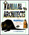 Animal Architects - How Mammals Build Their Amazing Homes - W. Wright Robinson