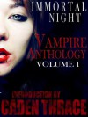 Immortal Night Vampire Series: The Anthology Of Vampire Books Volume 1 - Caden Thrace, Nathan Squiers, Rebeka Harrington, L.A. Freed