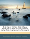 The Story Of The Great War, Volume 6: History Of The European War From Official Sources - Francis Joseph Reynolds, Allen Leon Churchill