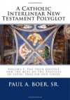 A Catholic Interlinear New Testament Polyglot: Volume I: The Four Gospels and the Acts of the Apostles in Latin, English and Greek - Paul A. Böer Sr., Veritatis Splendor Publications