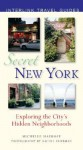 Secret New York: Exploring the City's Hidden Neighborhoods - Michelle Haimoff