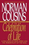 The Celebration of Life: A Dialogue on Hope, Spirit, and the Immortality of the Soul - Norman Cousins