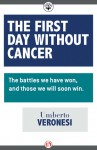 The First Day Without Cancer: The Battles We Have Won, and Those We Will Win - Umberto Veronesi