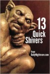 13 Quick Shivers - James Frederick Leach, David C. Hayes, K. Trap Jones, Joseph Spagnola, David Heath, Justin Holley, Janice Leach, Christopher Nadeau, John Pirog, MontiLee Stormer, M. E. VonBindig