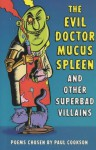 The Evil Dr Mucus Spleen And Other Superbad Villains - Paul Cookson
