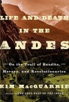 Life and Death in the Andes: On the Trail of Bandits, Heroes, and Revolutionaries Hardcover December 1, 2015 - Kim MacQuarrie