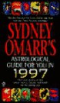 Sydney Omarr's Astrological Guide for You in 1997: Monthly Forecasts for Every Zodiac Sign from America's MostAccurate Astrologer - Sydney Omarr