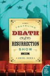 The Traveling Death and Resurrection Show - Ariel Gore