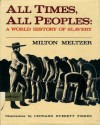 All Times, All Peoples: A World History of Slavery - Milton Meltzer