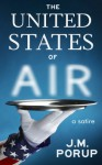 The United States of Air: a Satire - J.M. Porup