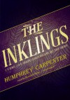 The Inklings: C. S. Lewis, J. R. R. Tolkien, Charles Williams, and Their Friends - Humphrey Carpenter, Bernard Mayes