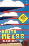 I'm Not Racist, But ... - Anita Heiss