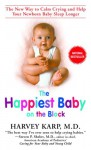 Happiest Baby on the Block, The: The New Way to Calm Crying and Help Your Newborn Baby Sleep Longer - Harvey Karp