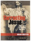 Correcting Jesus: 2000 Years of Changing the Story - Brian Griffith