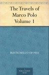 The Travels of Marco Polo - Volume 1 - Rustichello Of Pisa, Marco Polo, Henry Yule