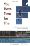 You Have Time for This: Contemporary American Short-Short Stories - Mark Budman, Mark Budman