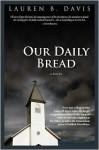 Our Daily Bread - Lauren B. Davis